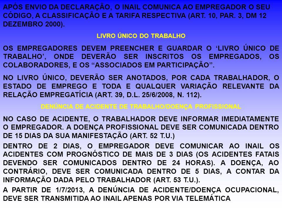APÓS ENVIO DA DECLARAÇÃO, O INAIL COMUNICA AO EMPREGADOR O SEU CÓDIGO, A CLASSIFICAÇÃO E A TARIFA RESPECTIVA (ART. 10, PAR. 3, DM 12 DEZEMBRO 2000).