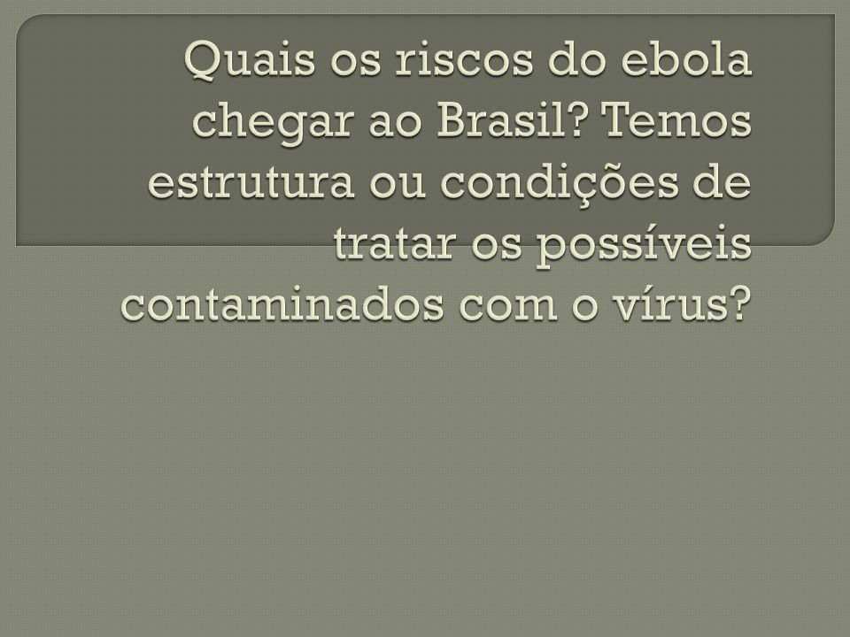 Quais os riscos do ebola chegar ao Brasil