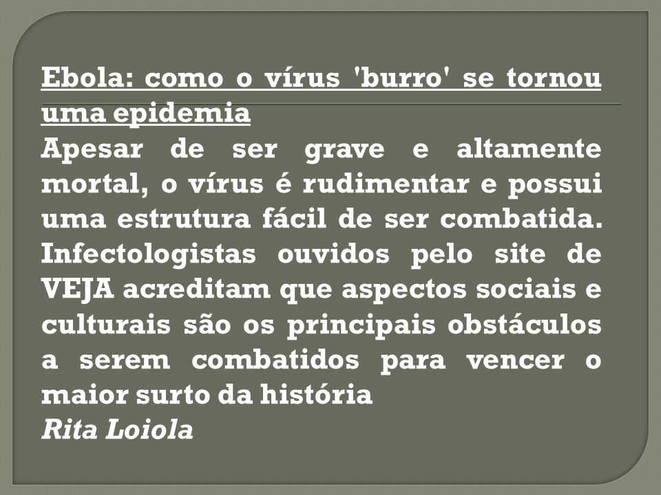 Ebola: como o vírus burro se tornou uma epidemia Apesar de ser grave e altamente mortal, o vírus é rudimentar e possui uma estrutura fácil de ser combatida.