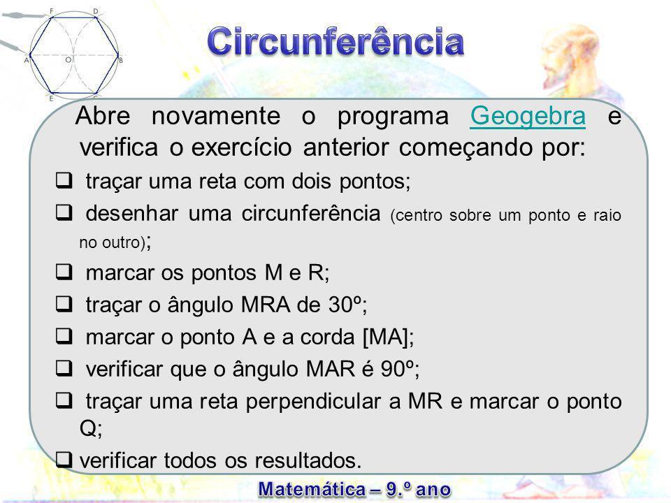 Abre novamente o programa Geogebra e verifica o exercício anterior começando por: