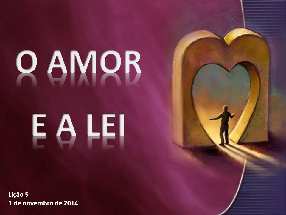 O AMOR E A LEI Lição 5 1 de novembro de 2014