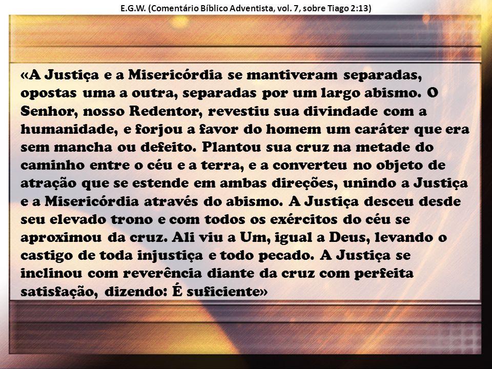 E.G.W. (Comentário Bíblico Adventista, vol. 7, sobre Tiago 2:13)