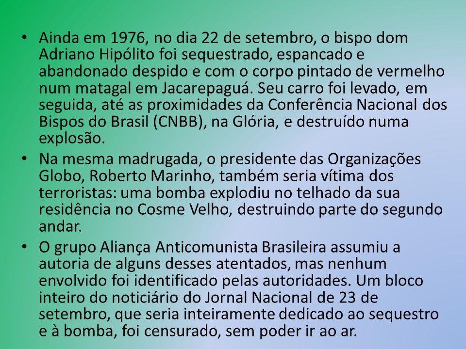 Ainda em 1976, no dia 22 de setembro, o bispo dom Adriano Hipólito foi sequestrado, espancado e abandonado despido e com o corpo pintado de vermelho num matagal em Jacarepaguá. Seu carro foi levado, em seguida, até as proximidades da Conferência Nacional dos Bispos do Brasil (CNBB), na Glória, e destruído numa explosão.