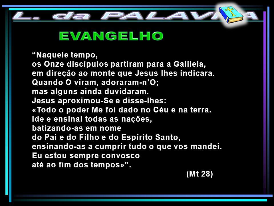 L. da PALAVRA EVANGELHO Naquele tempo,
