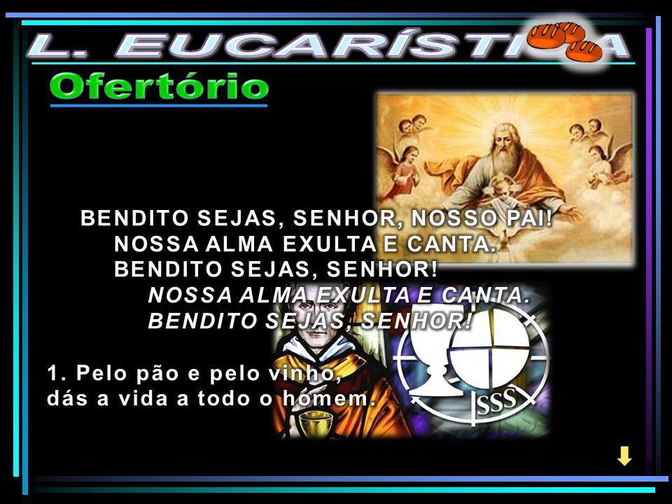 L. EUCARÍSTICA Ofertório BENDITO SEJAS, SENHOR, NOSSO PAI!