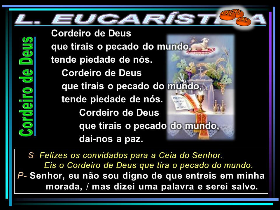 L. EUCARÍSTICA Cordeiro de Deus Cordeiro de Deus