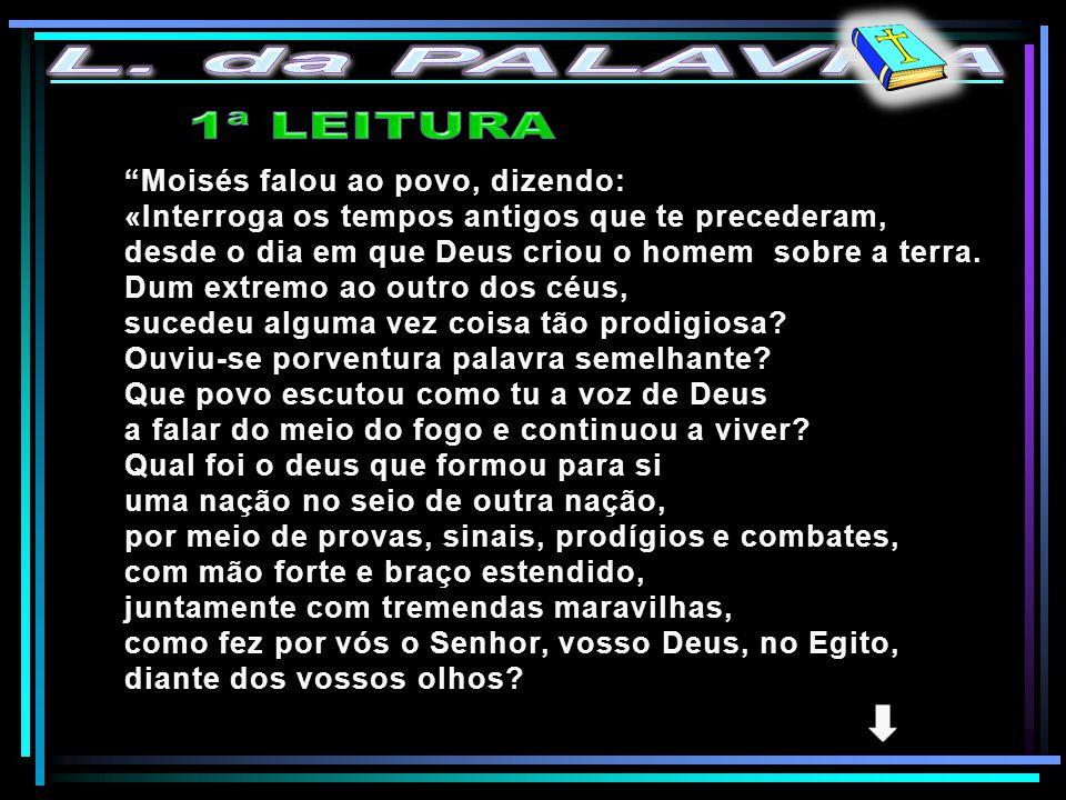 L. da PALAVRA 1ª LEITURA Moisés falou ao povo, dizendo:
