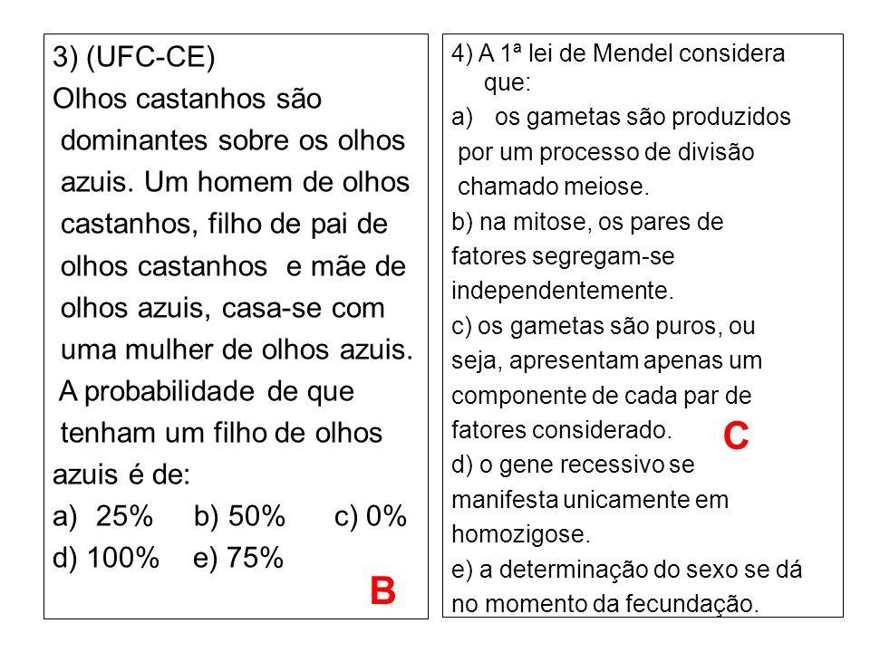 C B 3) (UFC-CE) Olhos castanhos são dominantes sobre os olhos