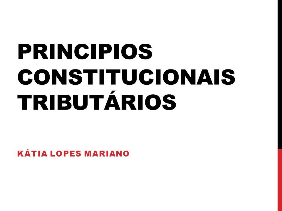 PRINCIPIOS CONSTITUCIONAIS TRIBUTÁRIOS