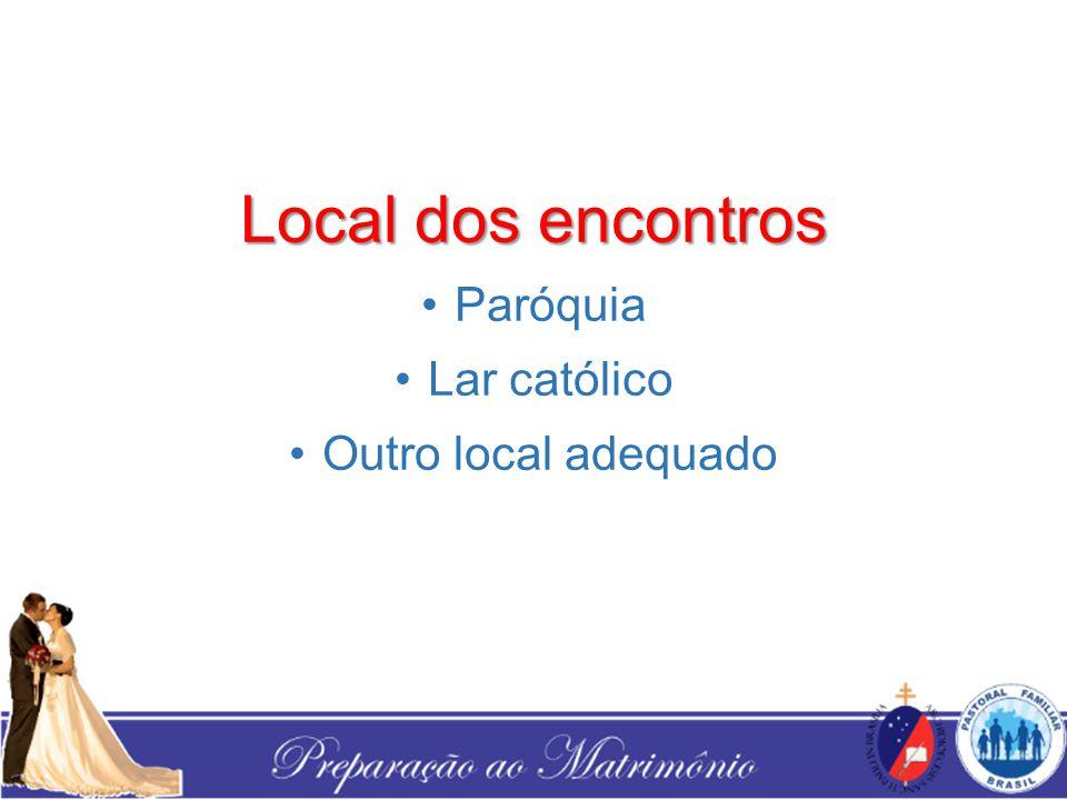 Local dos encontros Paróquia Lar católico Outro local adequado