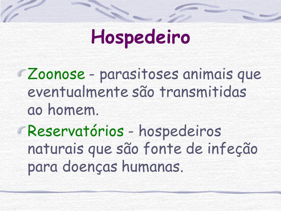Hospedeiro Zoonose - parasitoses animais que eventualmente são transmitidas ao homem.