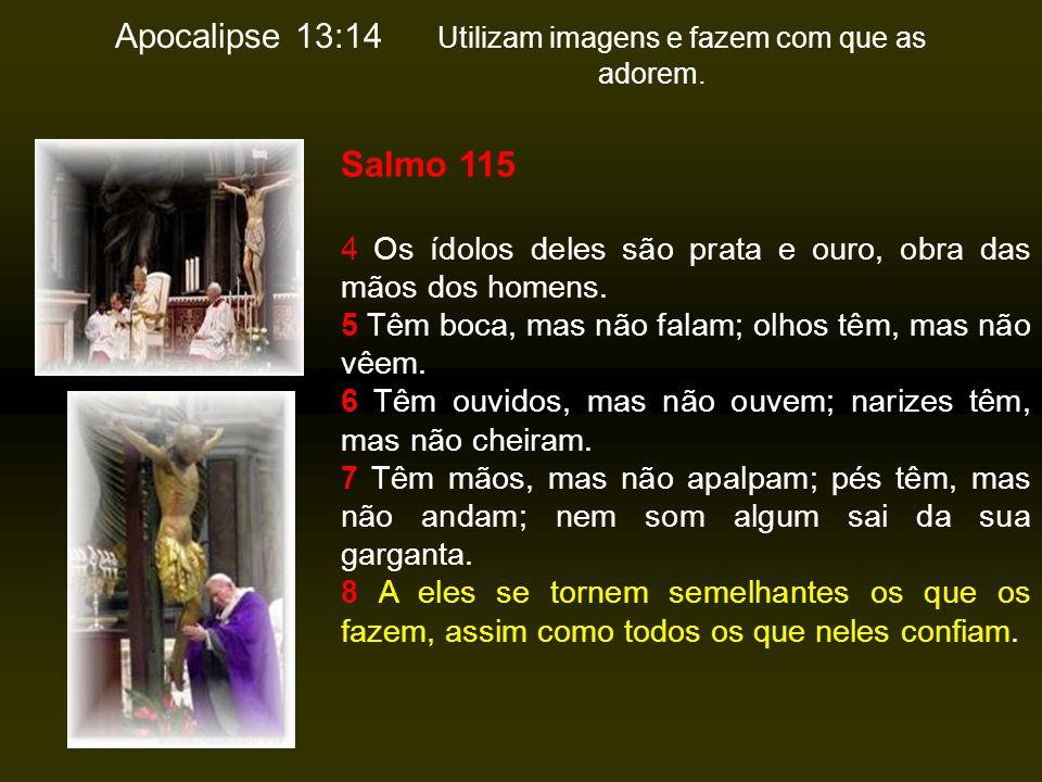 Apocalipse 13:14 Utilizam imagens e fazem com que as