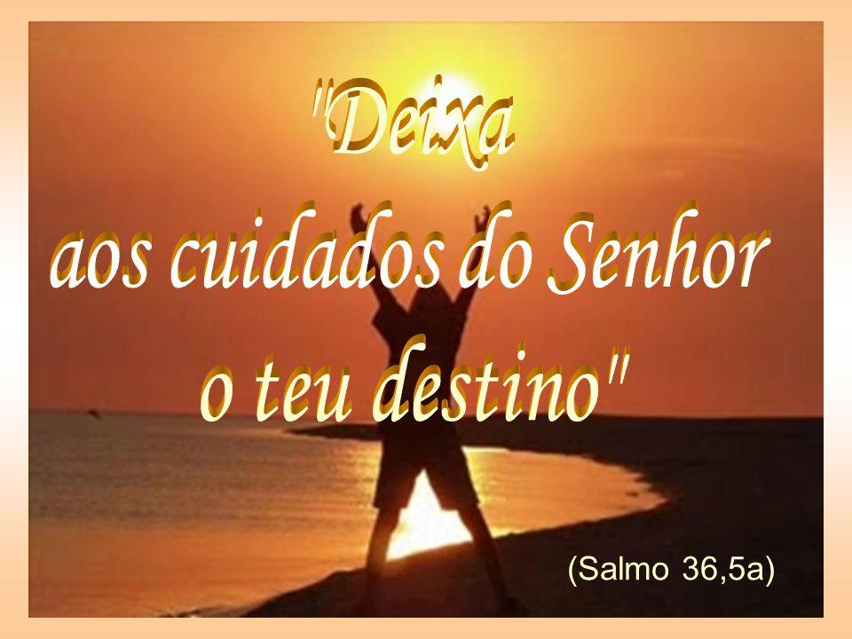 Deixa aos cuidados do Senhor o teu destino Marcos 4,27 (Salmo 36,5a)