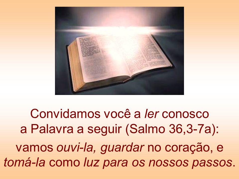 Convidamos você a ler conosco a Palavra a seguir (Salmo 36,3-7a):