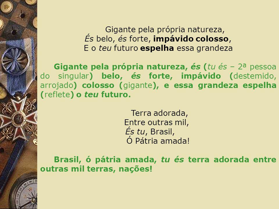 Terra adorada, Entre outras mil, És tu, Brasil, Ó Pátria amada!
