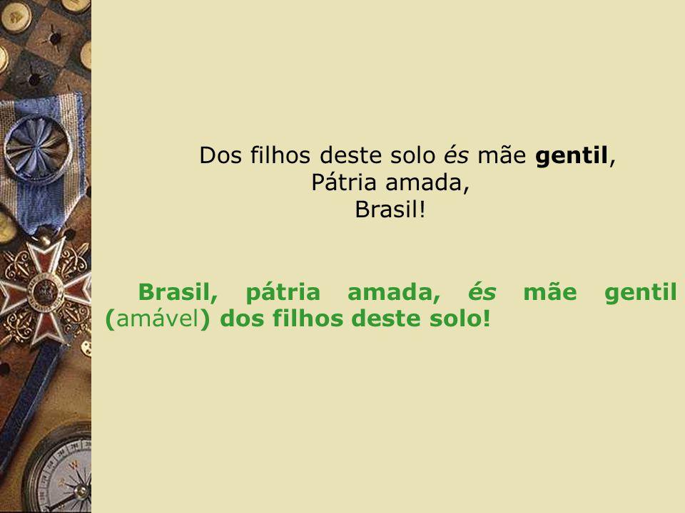 Dos filhos deste solo és mãe gentil, Pátria amada, Brasil!