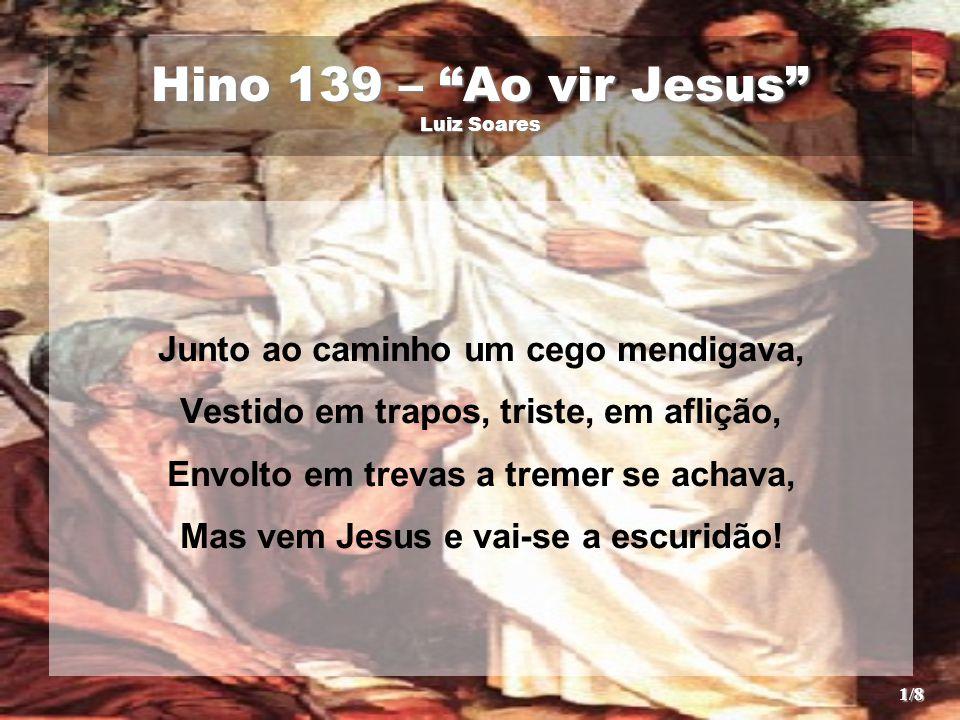 Hino 139 – Ao vir Jesus Luiz Soares
