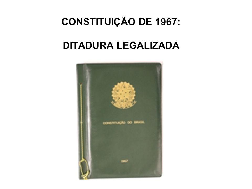 CONSTITUIÇÃO DE 1967: DITADURA LEGALIZADA