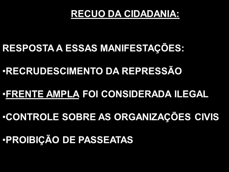 RECUO DA CIDADANIA: RESPOSTA A ESSAS MANIFESTAÇÕES: RECRUDESCIMENTO DA REPRESSÃO. FRENTE AMPLA FOI CONSIDERADA ILEGAL.
