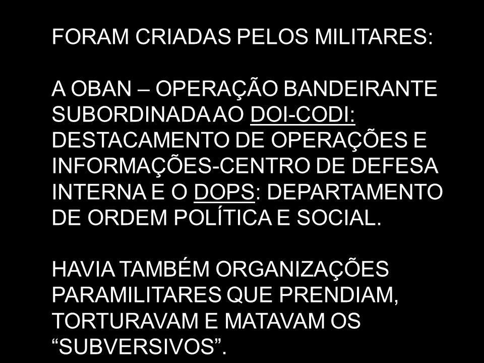 FORAM CRIADAS PELOS MILITARES: