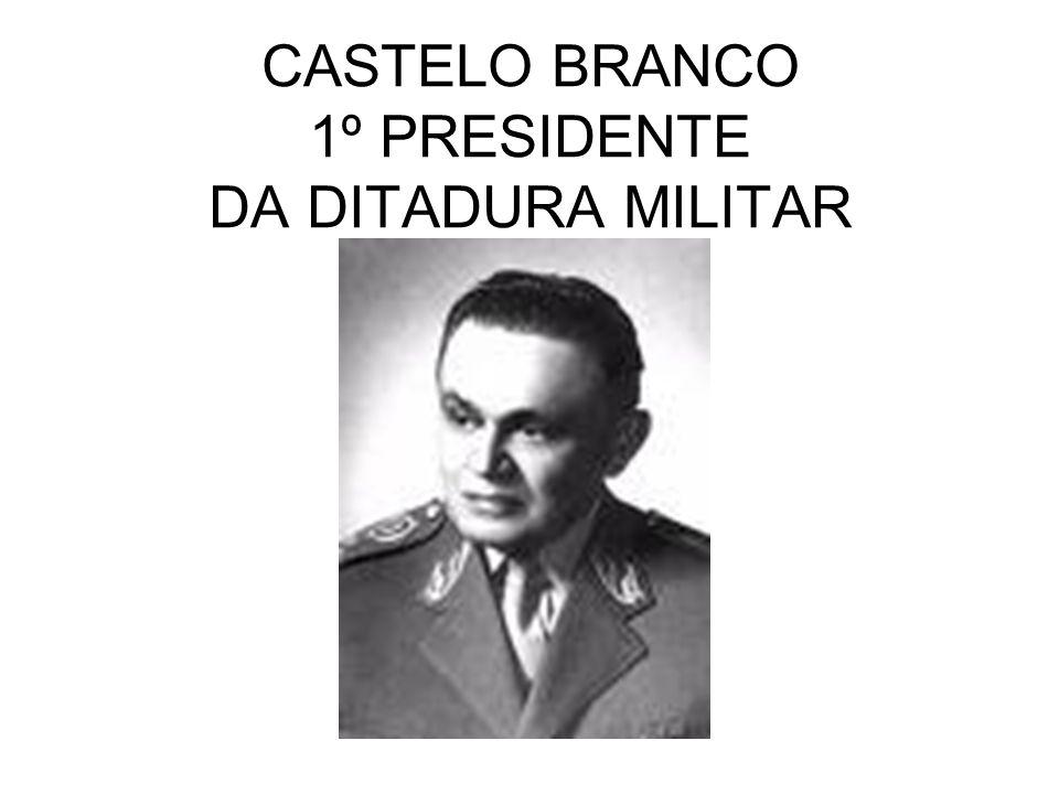 CASTELO BRANCO 1º PRESIDENTE DA DITADURA MILITAR