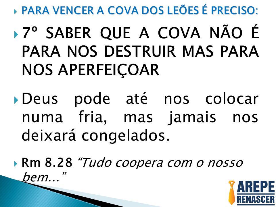 7º SABER QUE A COVA NÃO É PARA NOS DESTRUIR MAS PARA NOS APERFEIÇOAR