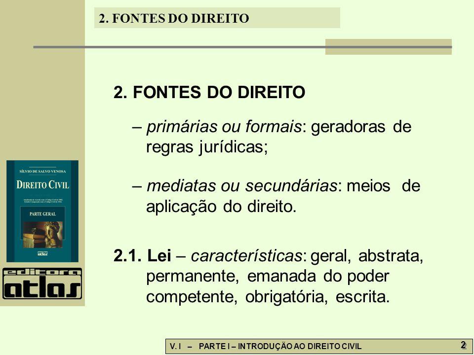 2. FONTES DO DIREITO – primárias ou formais: geradoras de regras jurídicas; – mediatas ou secundárias: meios de aplicação do direito.
