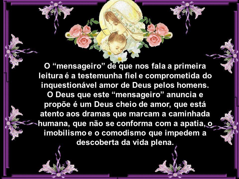 O mensageiro de que nos fala a primeira leitura é a testemunha fiel e comprometida do inquestionável amor de Deus pelos homens.