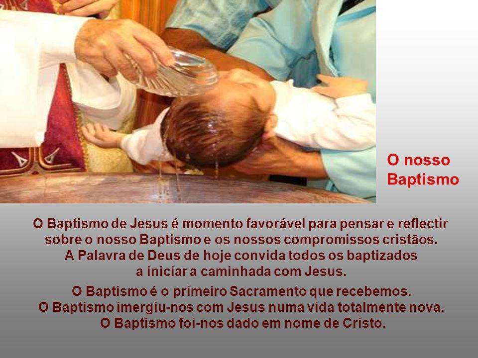 O nosso Baptismo. O Baptismo de Jesus é momento favorável para pensar e reflectir. sobre o nosso Baptismo e os nossos compromissos cristãos.