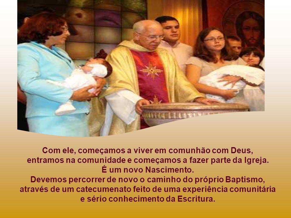 Com ele, começamos a viver em comunhão com Deus, entramos na comunidade e começamos a fazer parte da Igreja.