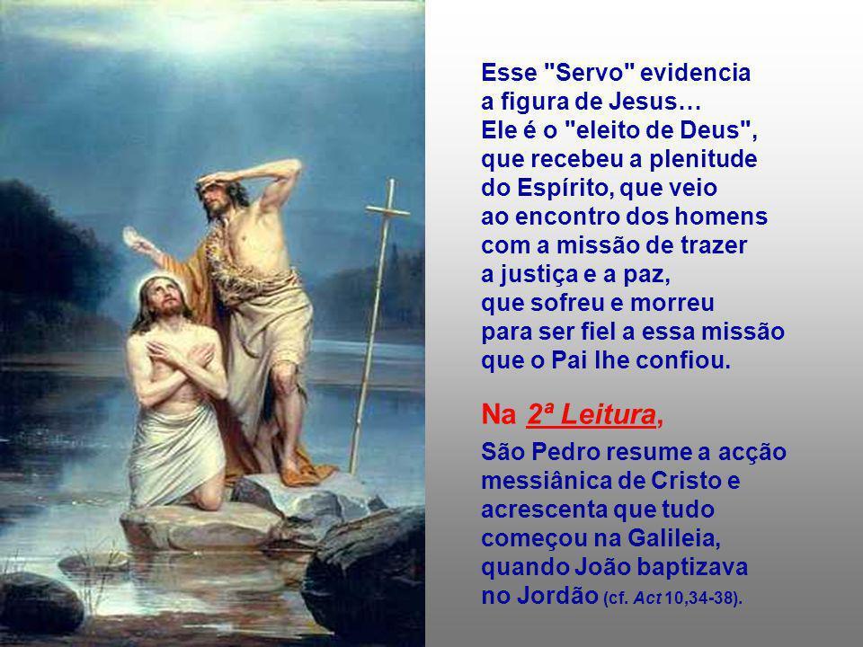 Na 2ª Leitura, Esse Servo evidencia a figura de Jesus…