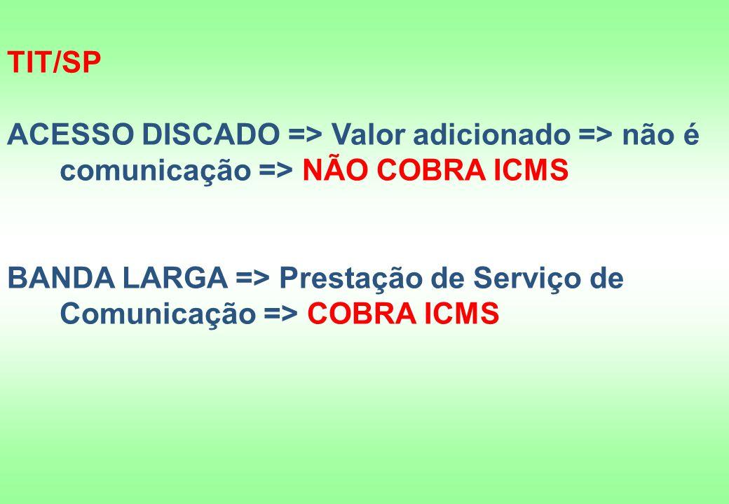 TIT/SP ACESSO DISCADO => Valor adicionado => não é comunicação => NÃO COBRA ICMS.