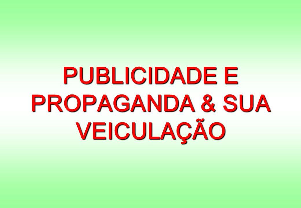 PUBLICIDADE E PROPAGANDA & SUA VEICULAÇÃO