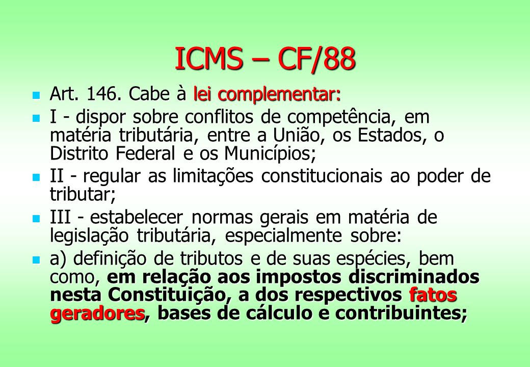 ICMS – CF/88 Art. 146. Cabe à lei complementar: