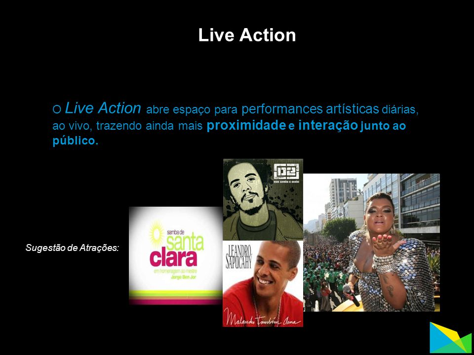 Live Action O Live Action abre espaço para performances artísticas diárias, ao vivo, trazendo ainda mais proximidade e interação junto ao público.