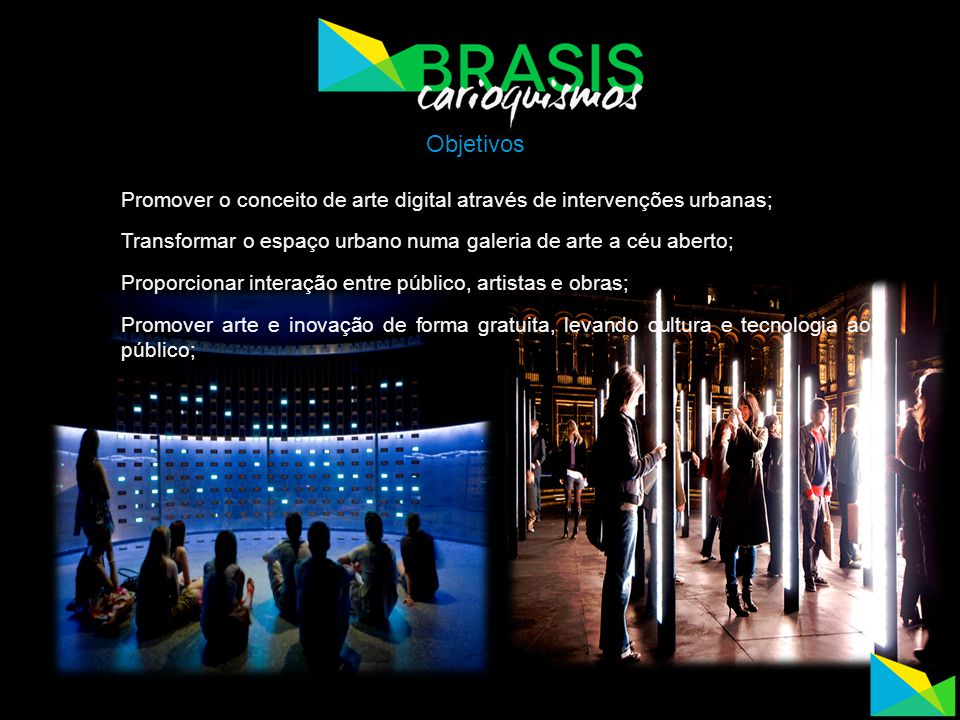 Objetivos Promover o conceito de arte digital através de intervenções urbanas; Transformar o espaço urbano numa galeria de arte a céu aberto;
