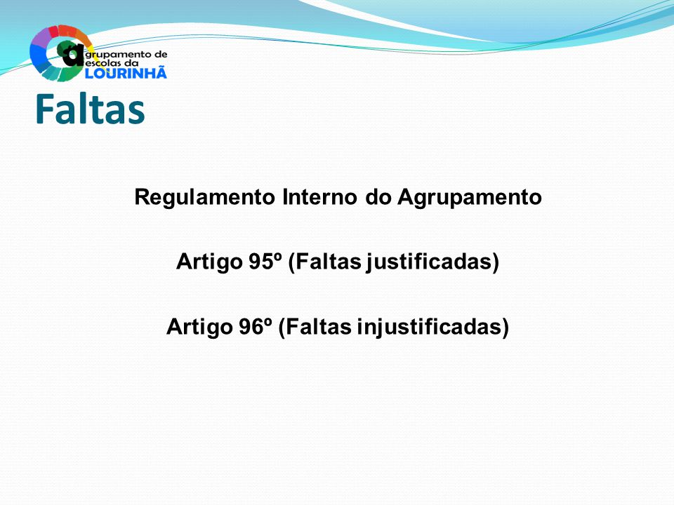 Faltas Regulamento Interno do Agrupamento Artigo 95º (Faltas justificadas) Artigo 96º (Faltas injustificadas)
