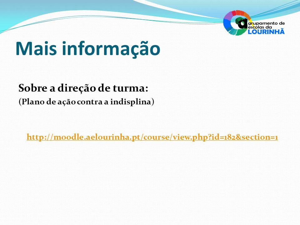 Mais informação Sobre a direção de turma: (Plano de ação contra a indisplina) http://moodle.aelourinha.pt/course/view.php id=182&section=1.