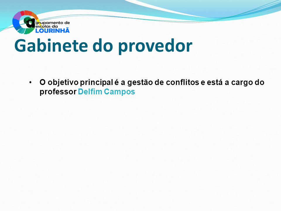 Gabinete do provedor O objetivo principal é a gestão de conflitos e está a cargo do professor Delfim Campos.