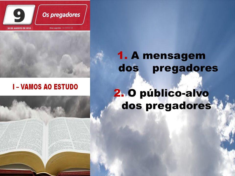 1. A mensagem dos pregadores 2. O público-alvo dos pregadores