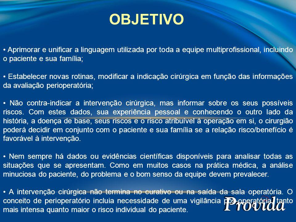 OBJETIVO • Aprimorar e unificar a linguagem utilizada por toda a equipe multiprofissional, incluindo o paciente e sua família;