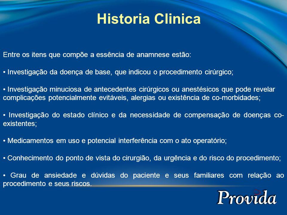 Historia Clinica Entre os itens que compõe a essência de anamnese estão: • Investigação da doença de base, que indicou o procedimento cirúrgico;