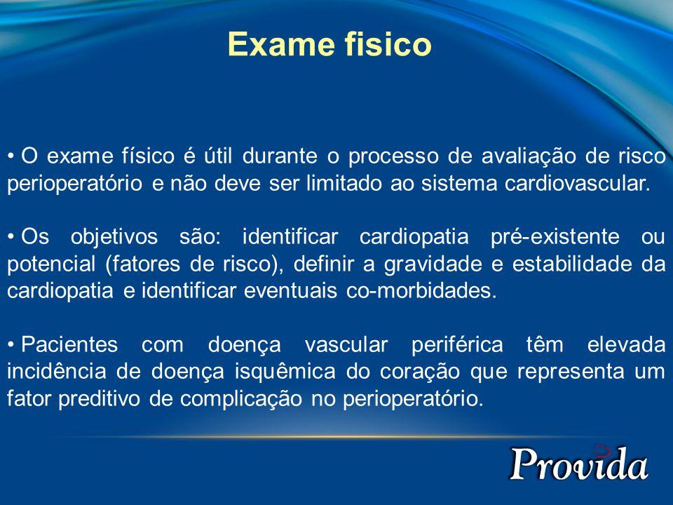 Exame fisico O exame físico é útil durante o processo de avaliação de risco perioperatório e não deve ser limitado ao sistema cardiovascular.
