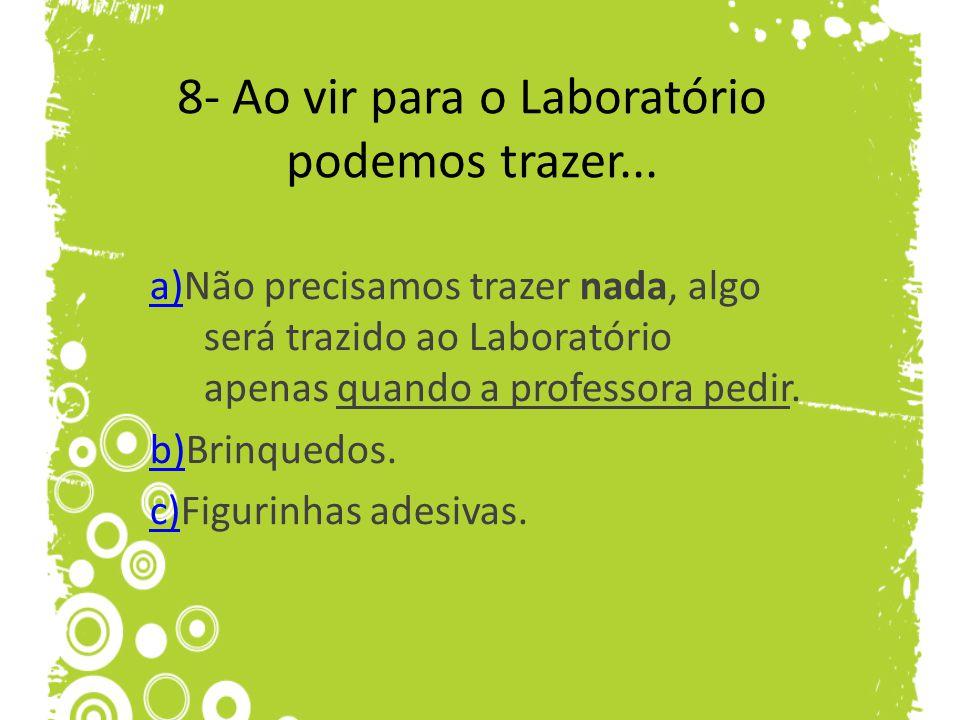8- Ao vir para o Laboratório podemos trazer...