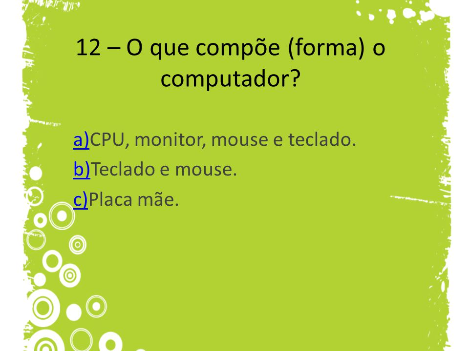 12 – O que compõe (forma) o computador