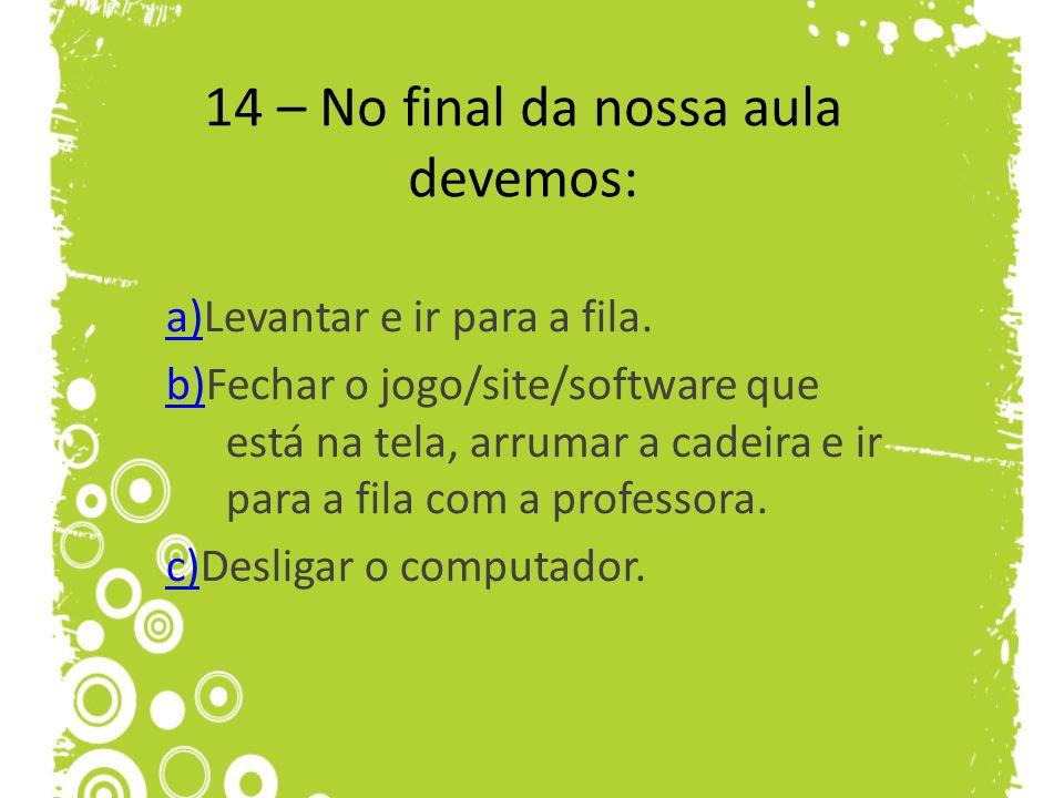 14 – No final da nossa aula devemos: