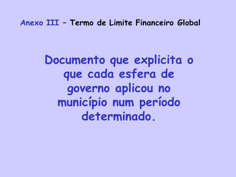 Anexo III – Termo de Limite Financeiro Global
