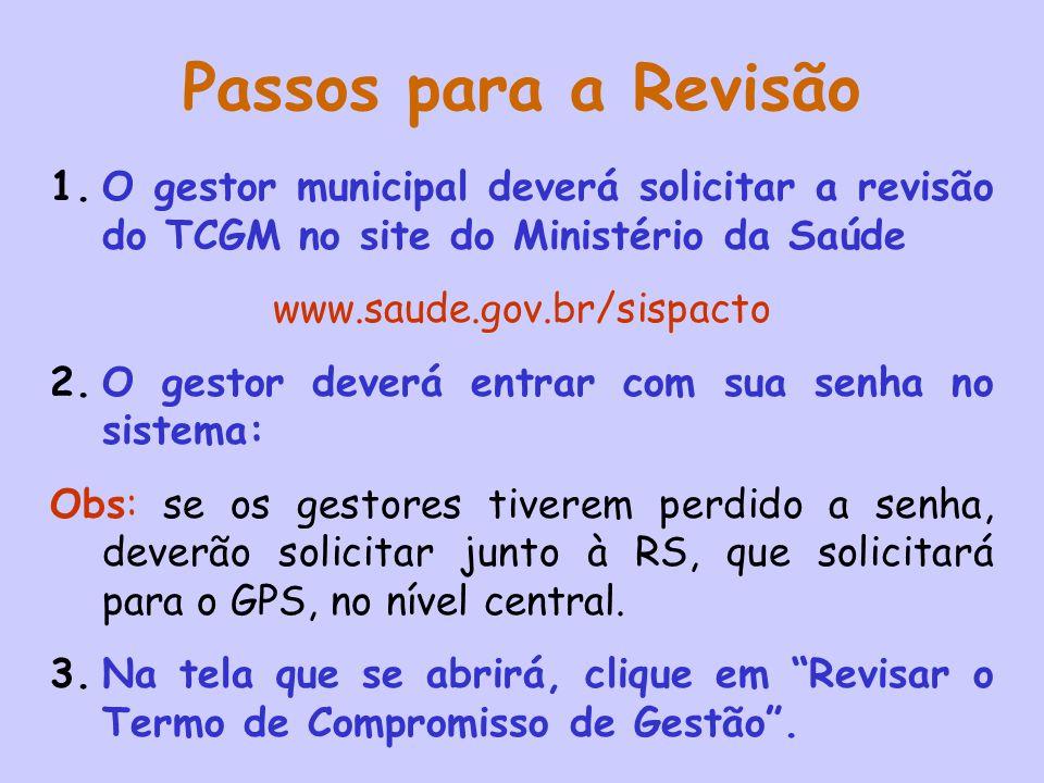 Passos para a Revisão O gestor municipal deverá solicitar a revisão do TCGM no site do Ministério da Saúde.