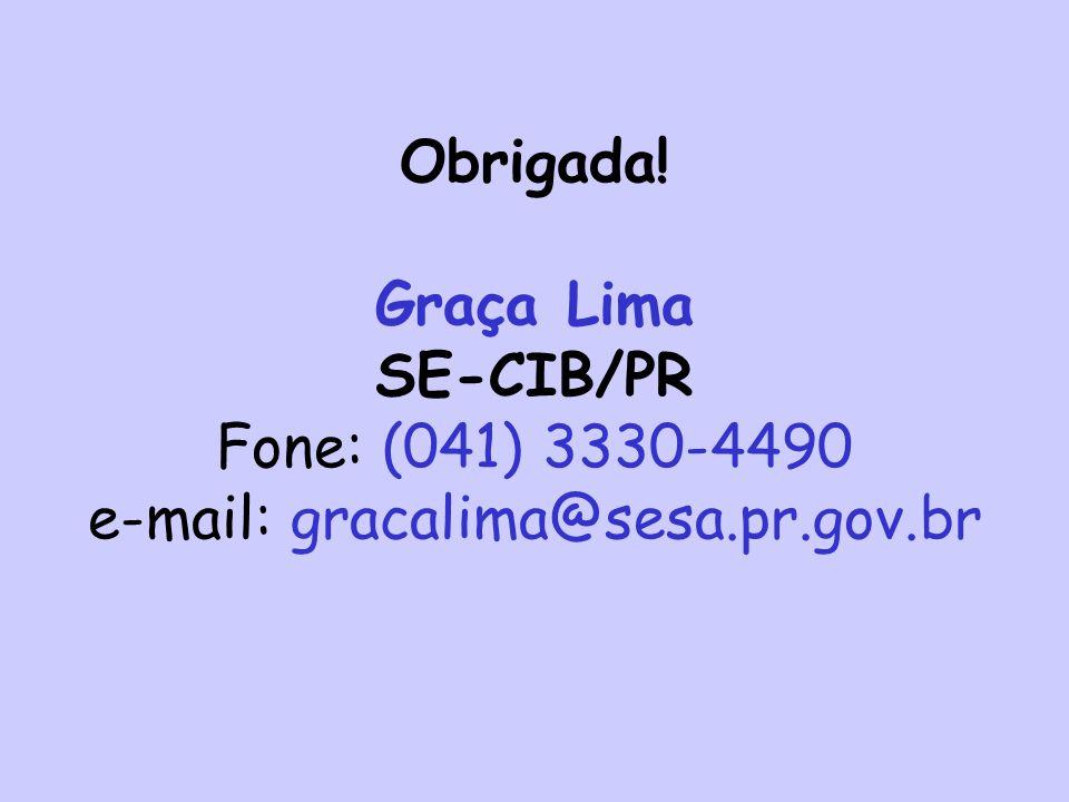 Obrigada! Graça Lima SE-CIB/PR Fone: (041) 3330-4490 e-mail: gracalima@sesa.pr.gov.br