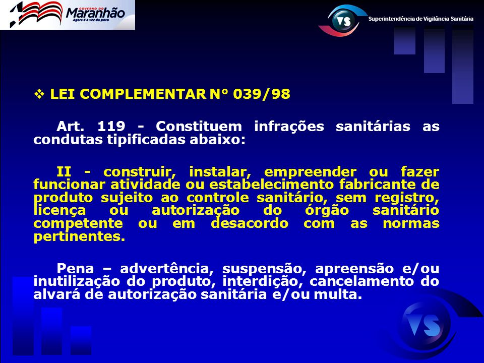 LEI COMPLEMENTAR N° 039/98 Art. 119 - Constituem infrações sanitárias as condutas tipificadas abaixo: